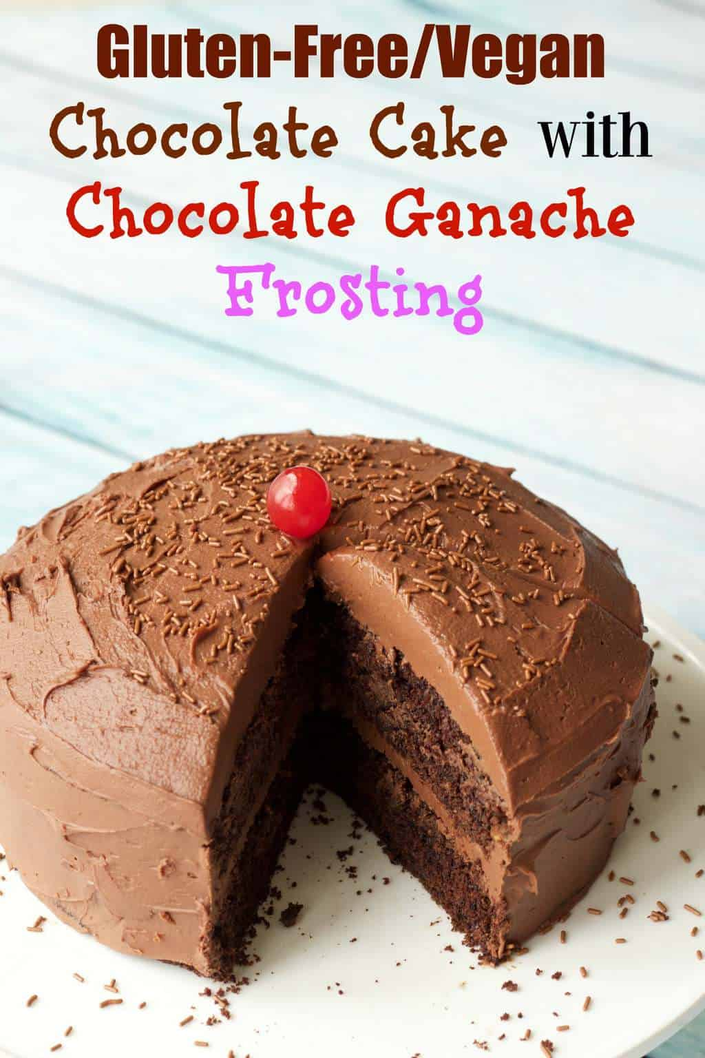 -Free Chocolate Cake with Vegan Chocolate Ganache Frosting #vegan ...